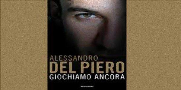 """""""Giochiamo Ancora"""", il nuovo libro di Del Piero da ieri nelle librerie"""